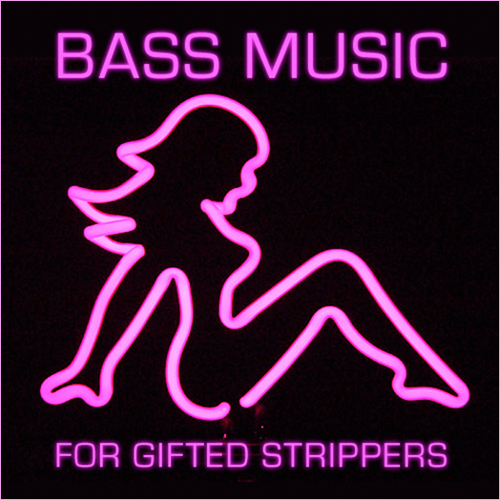 BASS MUSIC FOR GIFTED STRIPPERS