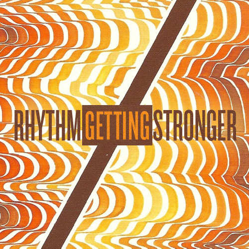 RHYTHM GETTING STRONGER