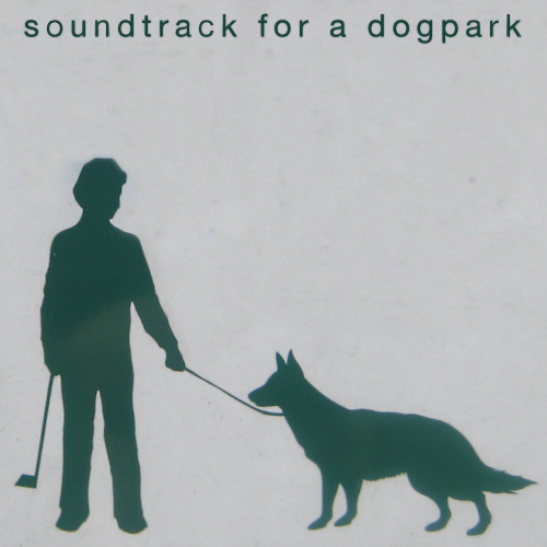 SOUNDTRACK FOR A DOG PARK