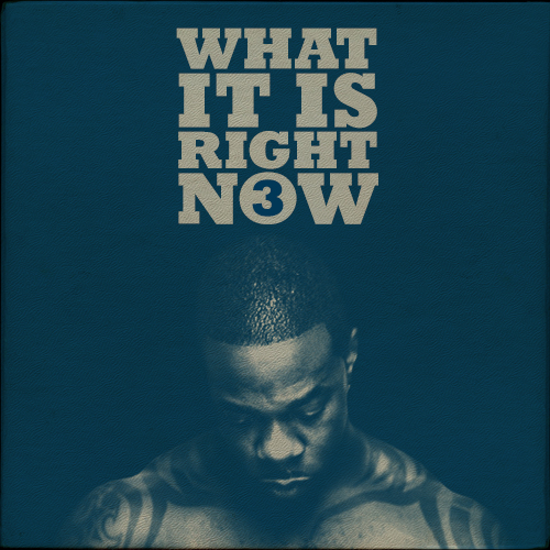 WHAT IT IS RIGHT NOW VOL 3