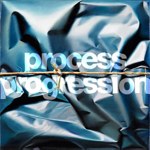PROCESS & PROGRESSION